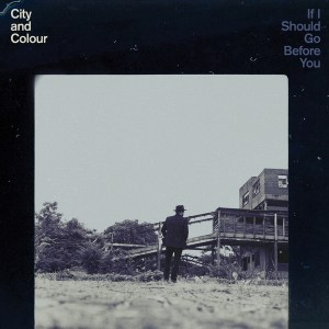 """City and Colour """"If I Should Go Before You"""""""