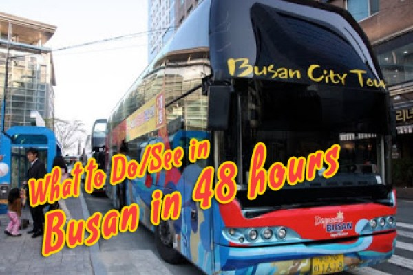 Busan 48 hours grrrltraveler, what to do and see in busan, busan attractions