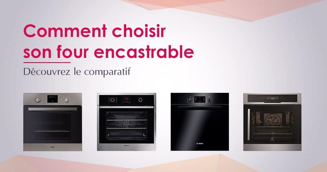 Quel Four Encastrable Choisir Meilleur Four Encastrable 2017 : Top 10 Et Comparatif