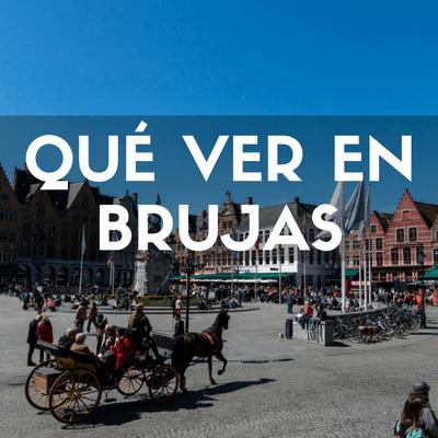 Qué ver en Brujas. Cómo llegar y visitar la ciudad belga