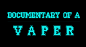 The Documentary of A Vaper: #1