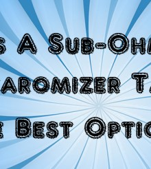 Is A Sub-Ohm Clearomizer Tank The Best Option?