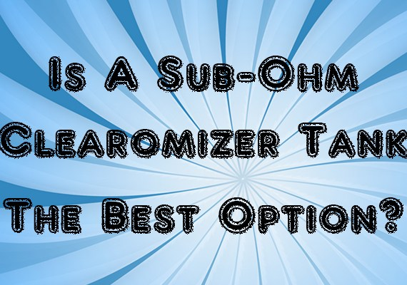 sub-ohm clearomizer tank the best option
