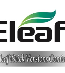 Eleaf To Release 75w, 100w and 150w Versions of The iStick