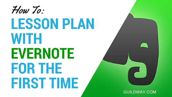 How To Lesson Planning With Evernote For The First Time Guildway - lesson planning