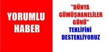 """ŞİDEF'İN """"DÜNYA GÜMÜŞHANELİLER GÜNÜ"""" TEKLİFİNİ DESTEKLİYORUZ"""