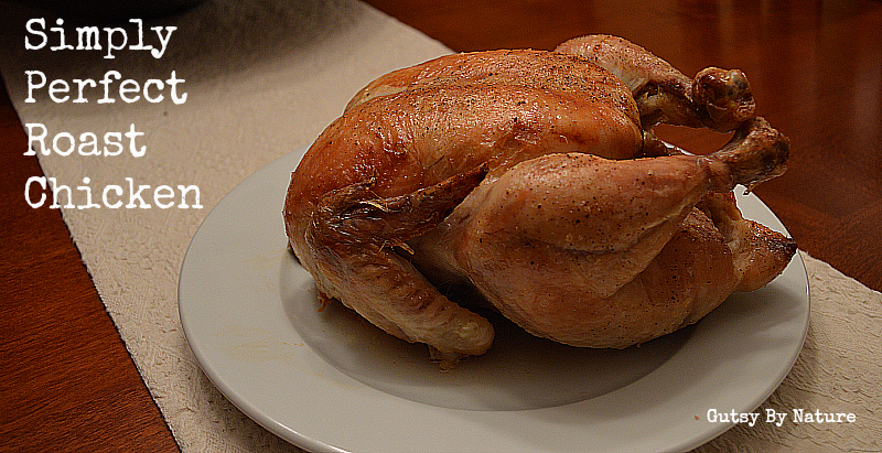 Simply Perfect Roast Chicken - Gutsy By Nature