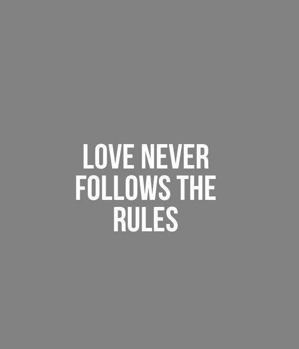 Love never follows rules