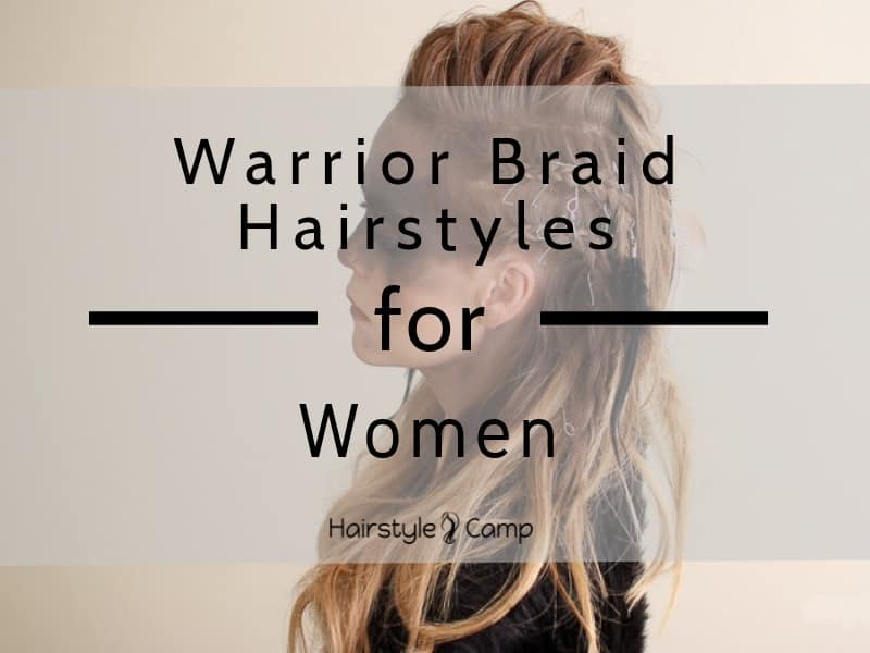 Layered Hairstyles For Straight Hair 12 Enthralling Warrior Braid Hairstyles For Women