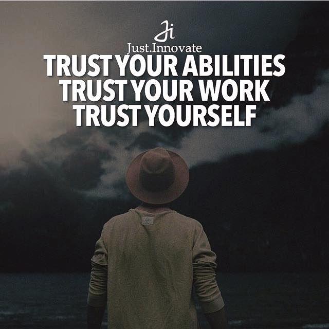 Positive Quotes  Trust your abilities trust your work trust