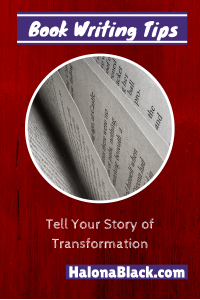 Book Writing Tips: Tell Your Story of Transformation, HalonaBlack.com