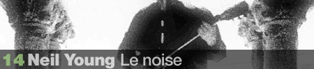 14. Neil Young - Le Noise
