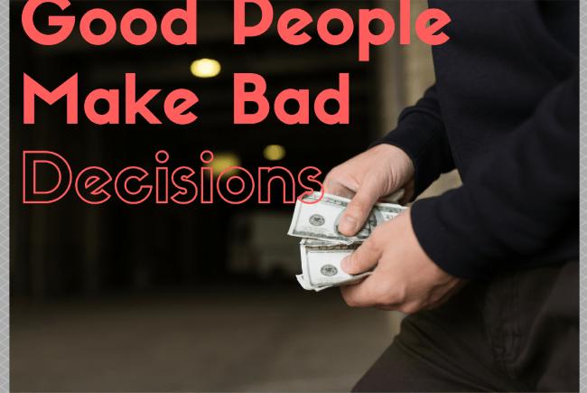 Good People Make Bad Decisions, and it's okay!