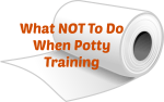 What NOT To Do When Potty Training