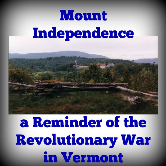 Mount Independence a Reminder of the Revolutionary War in Vermont