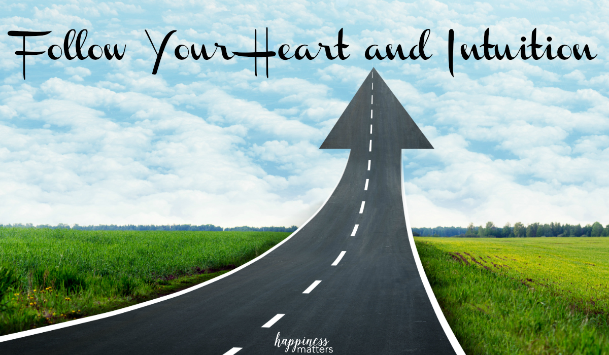 Follow Your Heart Follow Your Heart And Intuition Happiness Matters