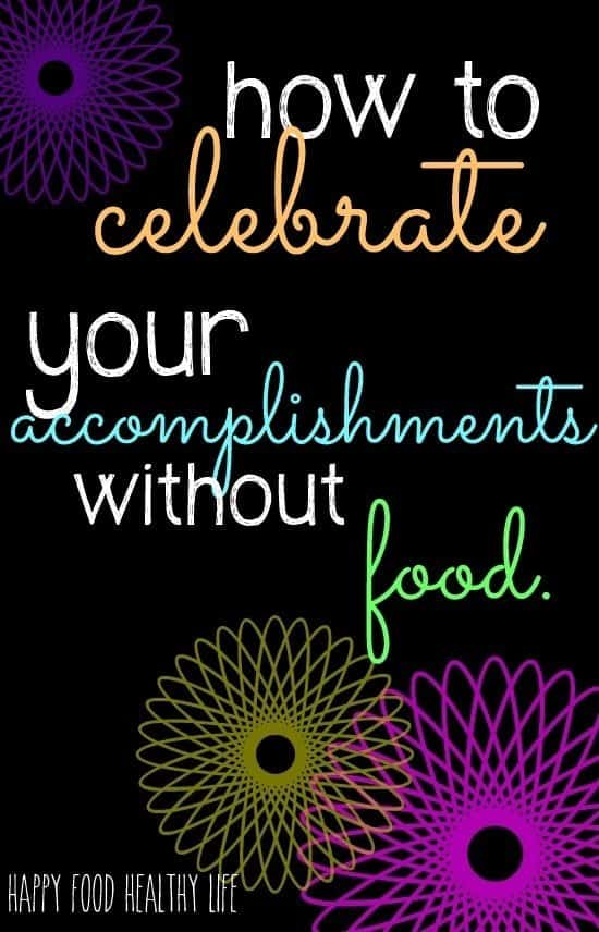 How to Celebrate Your Accomplishments Without Food - Happy Food