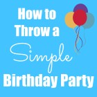 How to Throw a Simple Birthday Party at happyhomefairy.com