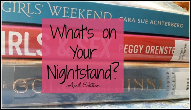 What's On Your Nightstand? April | Hardly A Goddess