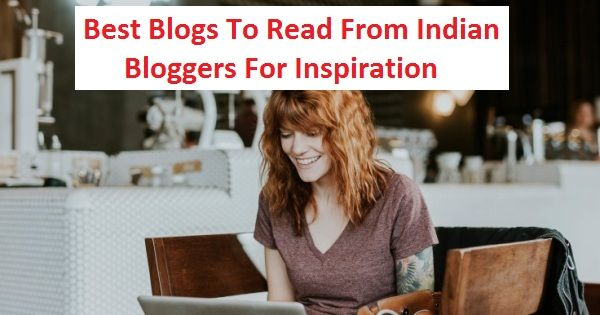 Best Blogs To Read From Indian Bloggers For Inspiration