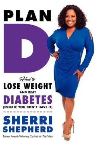 9780062226242 p0 v1 s600  Plan D: How to Lose Weight and Beat Diabetes   Sherri Shepherds New Book