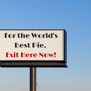 For-the-World's-Best-Pie,-Exit-Here-Now!