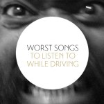 Five Worst Songs to Listen to While Driving