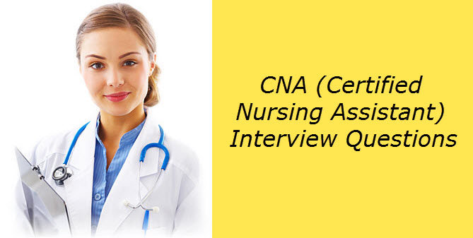 Top 80 CNA (Certified Nursing Assistant) Interview Questions