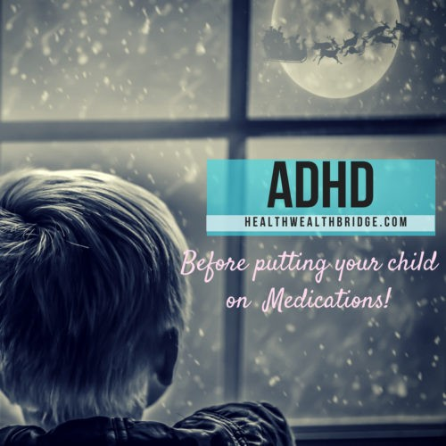 ADHD:Before putting your child on Medications!