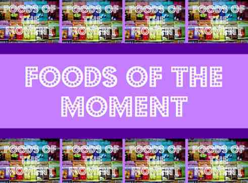 Foods of the Moment: Marvelous May Edition!