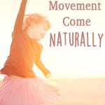 Let Movement Come Naturally