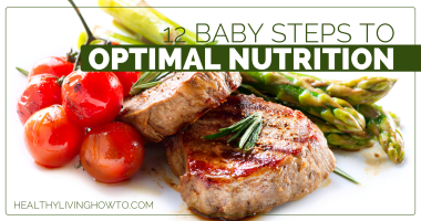 12 Baby Steps To Optimal Nutrition