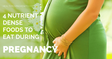 4 Nutrient Dense Foods To Eat During Pregnancy