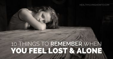 10 Things To Remember When You Feel Lost And Alone