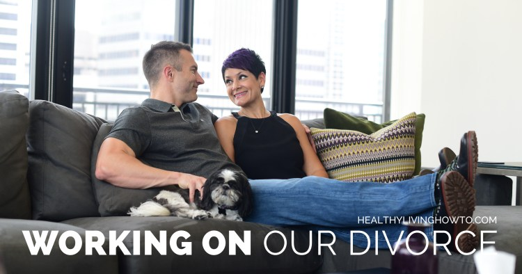 Working on our Divorce | healthylivinghowto.com