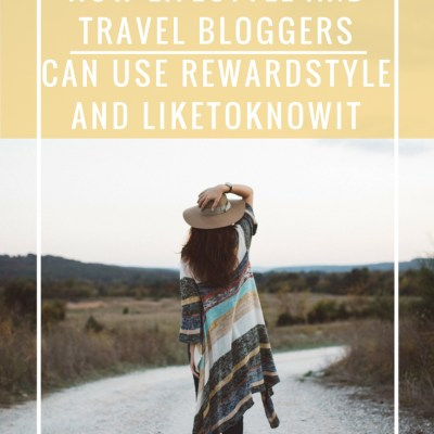 how-lifestyle-and-travel-bloggers-can-use-rewardstyle-and-liketoknowit-copy