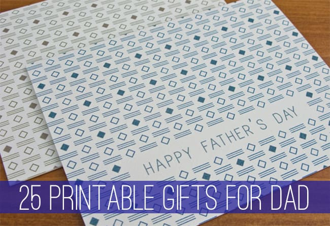25 Father's Day Printables | 100 Handmade Gifts For Dad