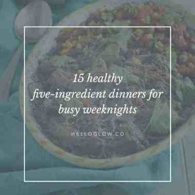 15 Healthy Five-Ingredient Dinners For Busy Weeknights