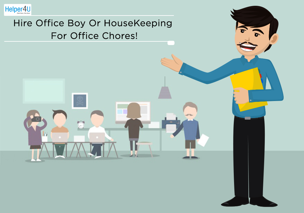 Hire Office boy or Housekeeping for Office Chores!