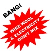 WIRE WOOL & ELECTRICITY DON'T MIX