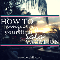 How to Conquer Your First Solo Vacation