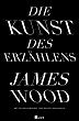 Herrn Larbigs Bibliothek 12 – James Wood: Die Kunst des Erzählens