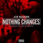 "[New Music Alert] Joe Budden Featuring Tsu Surf And Ransom ""Nothing Changes"""