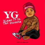 "YG Debuts His Short Film ""Blame It On The Streets"" In Atlanta [Video Alert]"