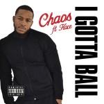 """[New Music Alert] Chaos Featuring Kace """"I Gotta Ball"""""""