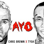 "[New Music Alert] Chris Brown X Tyga ""Ayo"""