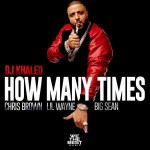 "New Music Alert: DJ Khaled Featuring Chris Brown X Lil Wayne X Big Sean ""How Many Times"""