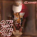 """EZ $KYWALKER – """"Outta Sight Outta Mind"""""""