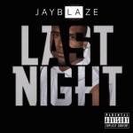 "New Music Alert: Jay Blaze ""Last Night"" (Prod. NICE)"