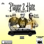 "New Music Alert: Mr Capone-E ft. French Montana & Mally Mall ""Player 2 Hate"""